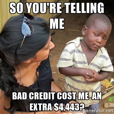 so you're telling me bad credit