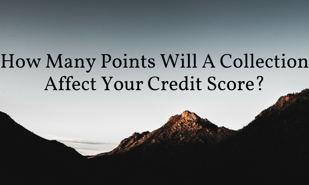 How Many Points Will A Collection Affect Your Credit Score