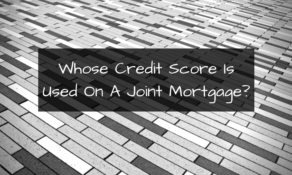 whose credit score is used on a joint mortgage