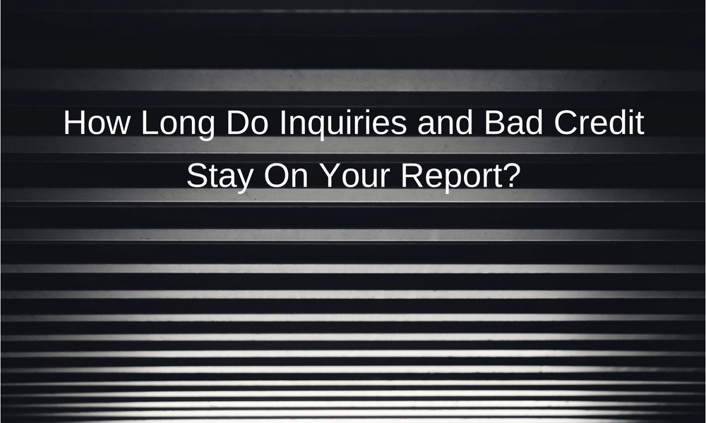 How Long Do Inquiries and Bad Credit Stay On Your Report