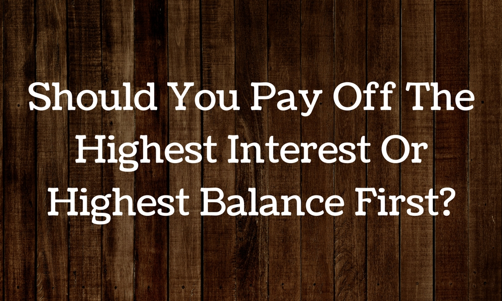 Should You Pay Off The Highest Interest Or Highest Balance First