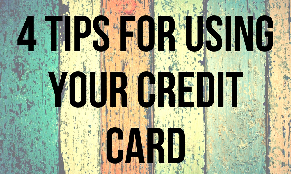 4 Tips For Using Your Credit Card