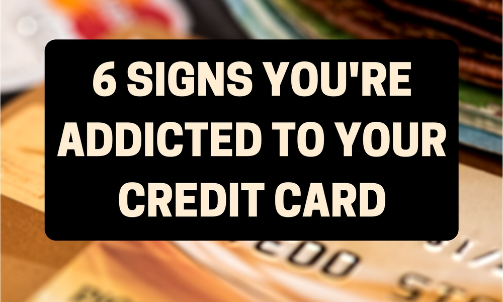 6 Signs You're Addicted To Your Credit Card