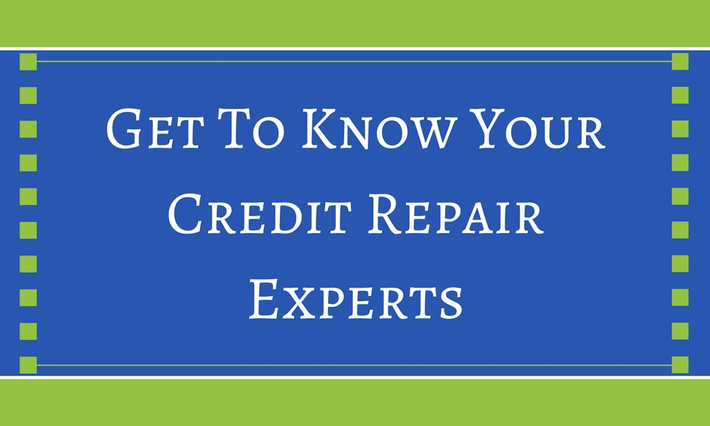Get To Know Your Credit Repair Experts