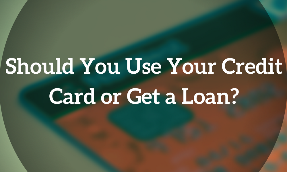 Should You Use Your Credit Card Or Get A Loan