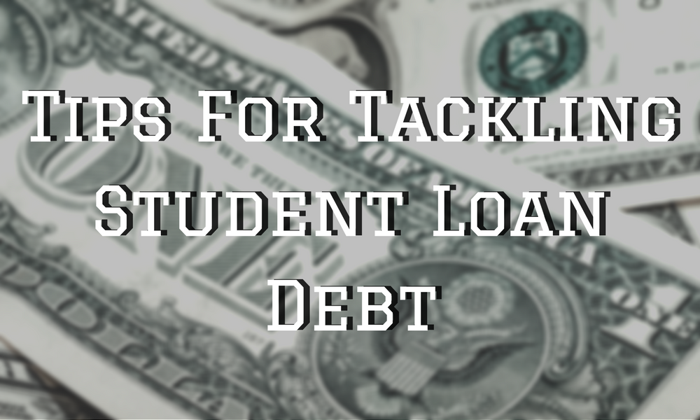 Tips For Tackling Student Loan Debt