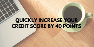 Quickly increase your credit score by 40 points