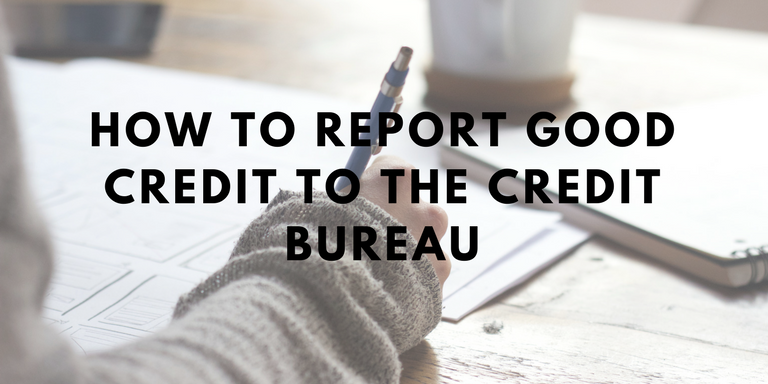 how to report good credit to the credit bureau