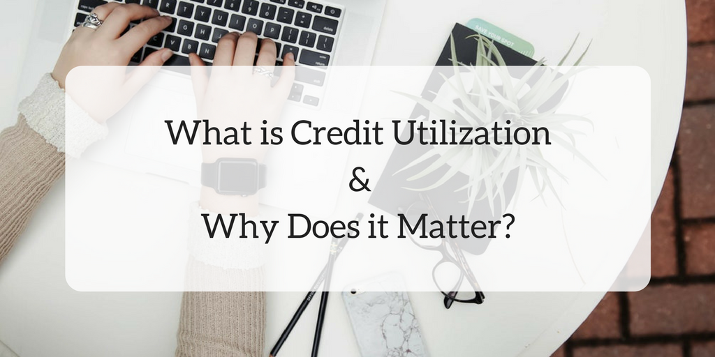 What is Credit Utilization and Why Does it Matter?