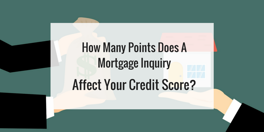 How Many Points Does A Mortgage Inquiry Affect Your Credit Score