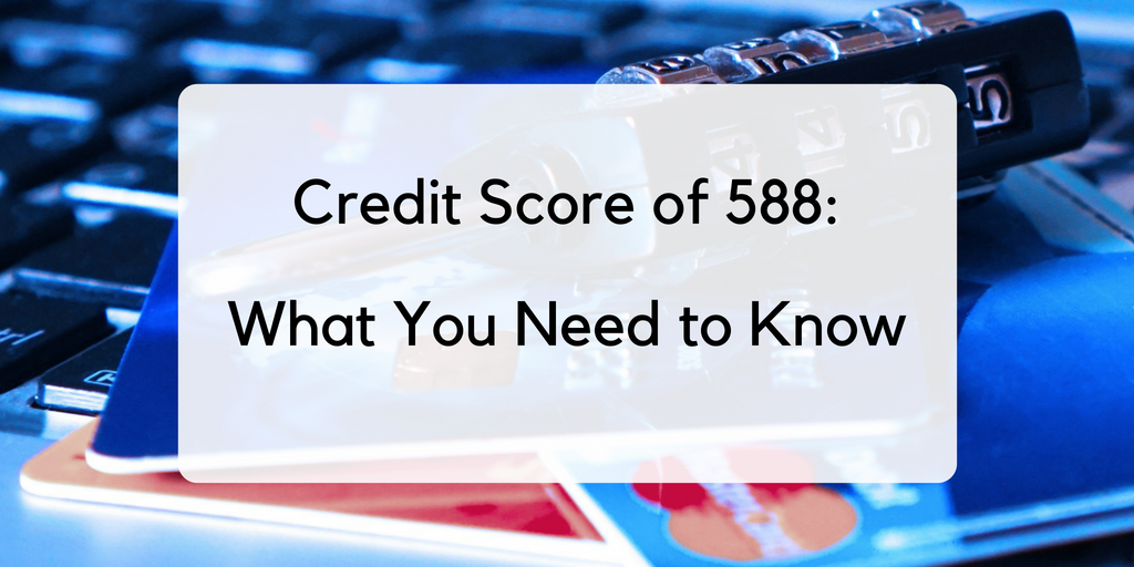Credit Score of 588: What You Need to Know
