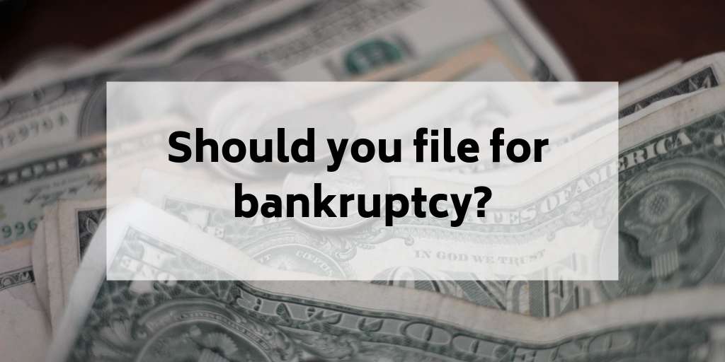 Should you file for bankruptcy?