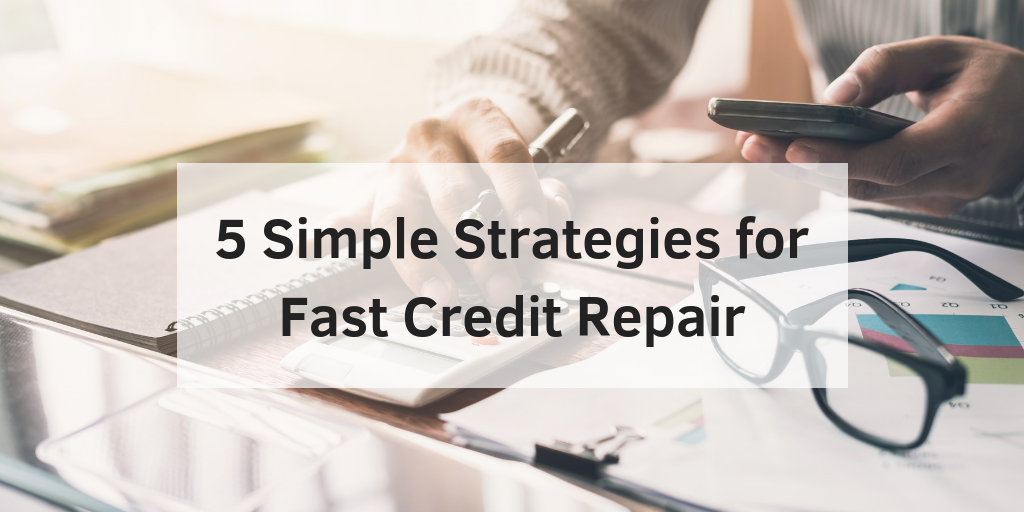 5 Simple Strategies for Fast Credit Repair